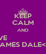 KEEP CALM AND LOVE                          JAMES DALE<3 - Personalised Poster A4 size