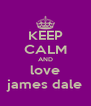 KEEP CALM AND love james dale - Personalised Poster A4 size