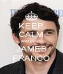 KEEP CALM AND LOVE JAMES FRANCO - Personalised Poster A4 size