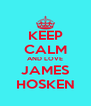 KEEP CALM AND LOVE JAMES HOSKEN - Personalised Poster A4 size