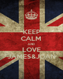 KEEP CALM AND LOVE JAMES&JOAN - Personalised Poster A4 size
