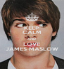KEEP CALM AND LOVE JAMES MASLOW - Personalised Poster A4 size