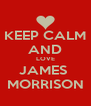 KEEP CALM AND LOVE JAMES  MORRISON - Personalised Poster A4 size