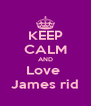 KEEP CALM AND Love  James rid - Personalised Poster A4 size