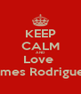 KEEP CALM AND Love  James Rodriguez  - Personalised Poster A4 size