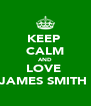 KEEP  CALM AND LOVE  JAMES SMITH  - Personalised Poster A4 size