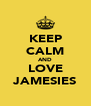 KEEP CALM AND LOVE JAMESIES - Personalised Poster A4 size