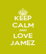 KEEP CALM AND LOVE JAMEZ - Personalised Poster A4 size