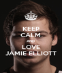KEEP CALM AND LOVE JAMIE ELLIOTT - Personalised Poster A4 size