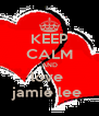 KEEP CALM AND love  jamie lee  - Personalised Poster A4 size