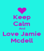 Keep Calm And Love Jamie Mcdell - Personalised Poster A4 size