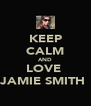 KEEP CALM AND LOVE  JAMIE SMITH  - Personalised Poster A4 size