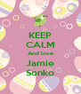 KEEP CALM And love Jamie Sonko - Personalised Poster A4 size
