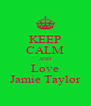 KEEP CALM AND Love Jamie Taylor - Personalised Poster A4 size