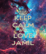 KEEP CALM AND LOVE JAMIL - Personalised Poster A4 size