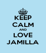 KEEP CALM AND LOVE JAMILLA - Personalised Poster A4 size