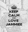 KEEP CALM AND LOVE  JAMMIEE - Personalised Poster A4 size