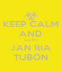 KEEP CALM AND LOVE JAN RIA TUBON - Personalised Poster A4 size