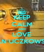 KEEP CALM AND LOVE JAN UCZKOWSKI - Personalised Poster A4 size