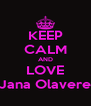 KEEP CALM AND LOVE Jana Olavere - Personalised Poster A4 size