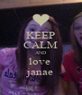 KEEP CALM AND love  janae - Personalised Poster A4 size