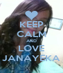 KEEP CALM AND LOVE JANAYEKA - Personalised Poster A4 size