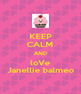 KEEP CALM AND loVe Janellie balmeo - Personalised Poster A4 size
