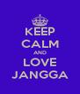 KEEP CALM AND LOVE JANGGA - Personalised Poster A4 size