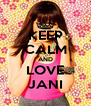 KEEP CALM AND LOVE JANI - Personalised Poster A4 size