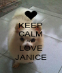 KEEP CALM AND LOVE JANICE - Personalised Poster A4 size