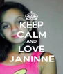 KEEP CALM AND LOVE JANINNE - Personalised Poster A4 size