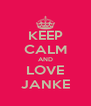 KEEP CALM AND LOVE JANKE - Personalised Poster A4 size