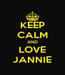KEEP CALM AND LOVE JANNIE - Personalised Poster A4 size