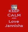 KEEP CALM AND Love Jannisha - Personalised Poster A4 size