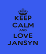 KEEP CALM AND LOVE JANSYN - Personalised Poster A4 size