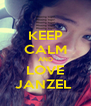 KEEP CALM AND LOVE JANZEL  - Personalised Poster A4 size
