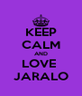 KEEP CALM AND LOVE  JARALO - Personalised Poster A4 size