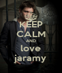 KEEP CALM AND love jaramy - Personalised Poster A4 size