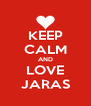 KEEP CALM AND LOVE JARAS - Personalised Poster A4 size