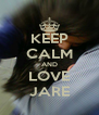 KEEP CALM AND LOVE JARE - Personalised Poster A4 size