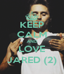 KEEP CALM AND LOVE JARED (2) - Personalised Poster A4 size