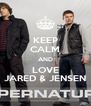 KEEP CALM AND LOVE JARED & JENSEN - Personalised Poster A4 size