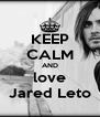 KEEP CALM AND love Jared Leto - Personalised Poster A4 size