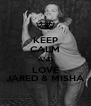 KEEP CALM AND LOVE JARED & MISHA - Personalised Poster A4 size