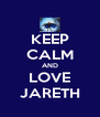 KEEP CALM AND LOVE JARETH - Personalised Poster A4 size