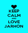 KEEP CALM AND LOVE JARHON - Personalised Poster A4 size