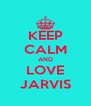 KEEP CALM AND LOVE JARVIS - Personalised Poster A4 size