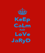 KeEp CaLm AnD LoVe JaRyD  - Personalised Poster A4 size