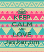 KEEP CALM AND LOVE Jas,kar,tim - Personalised Poster A4 size