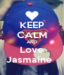 KEEP CALM AND Love Jasmaine   - Personalised Poster A4 size